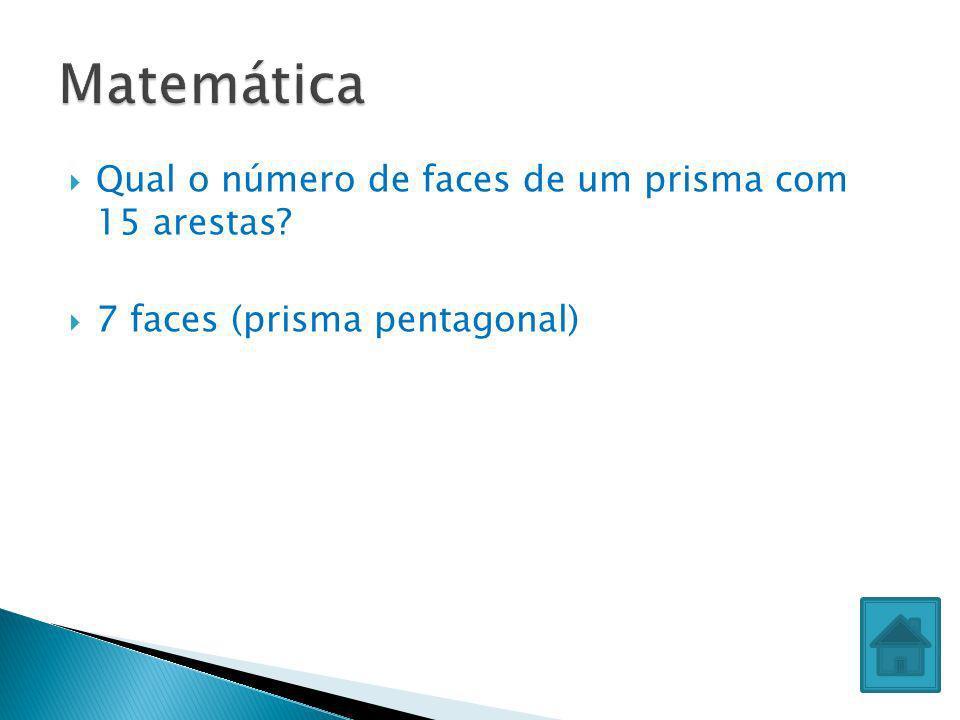 Qual o número de faces de um prisma com 15 arestas? 7 faces (prisma pentagonal)