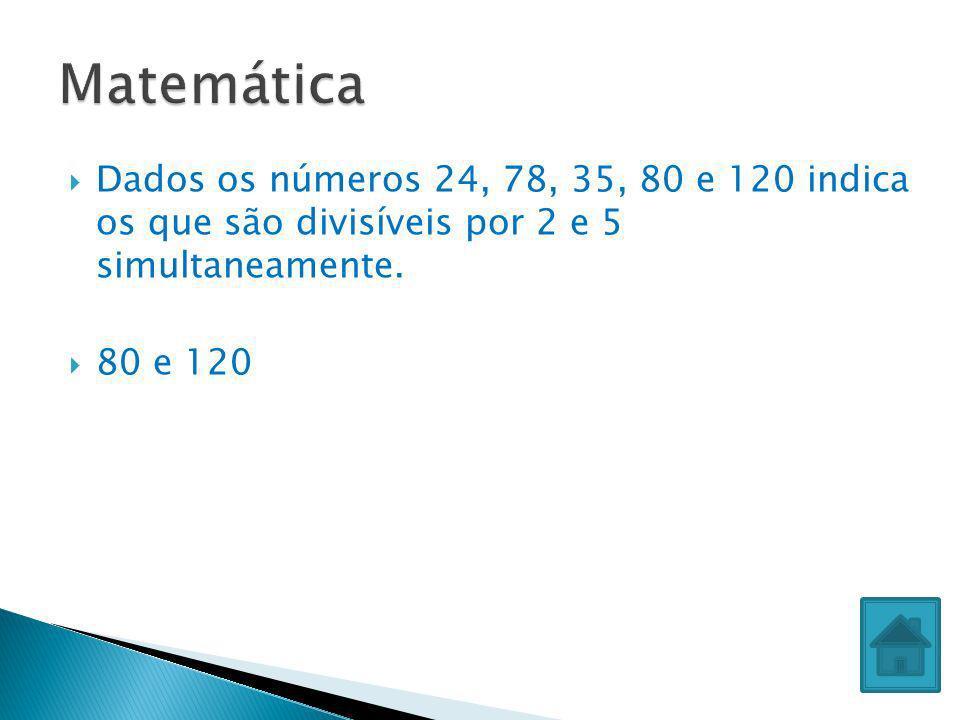 Dados os números 24, 78, 35, 80 e 120 indica os que são divisíveis por 2 e 5 simultaneamente. 80 e 120