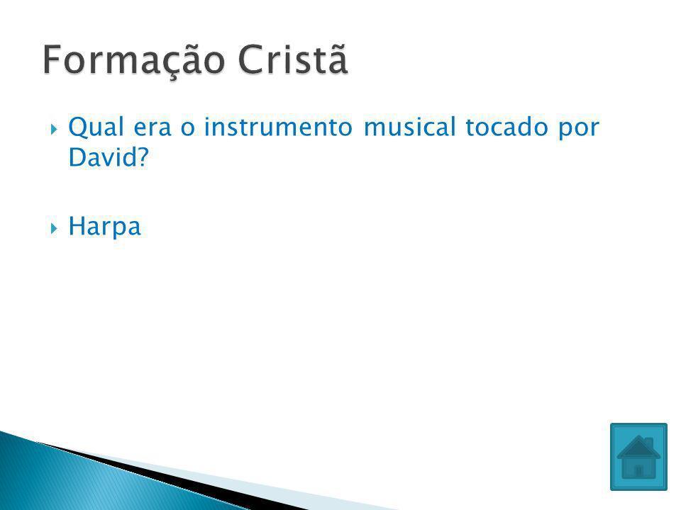 Qual era o instrumento musical tocado por David? Harpa