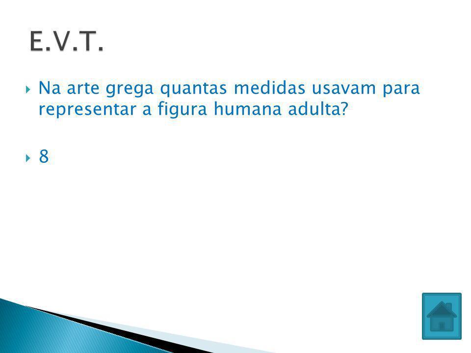 Na arte grega quantas medidas usavam para representar a figura humana adulta? 8