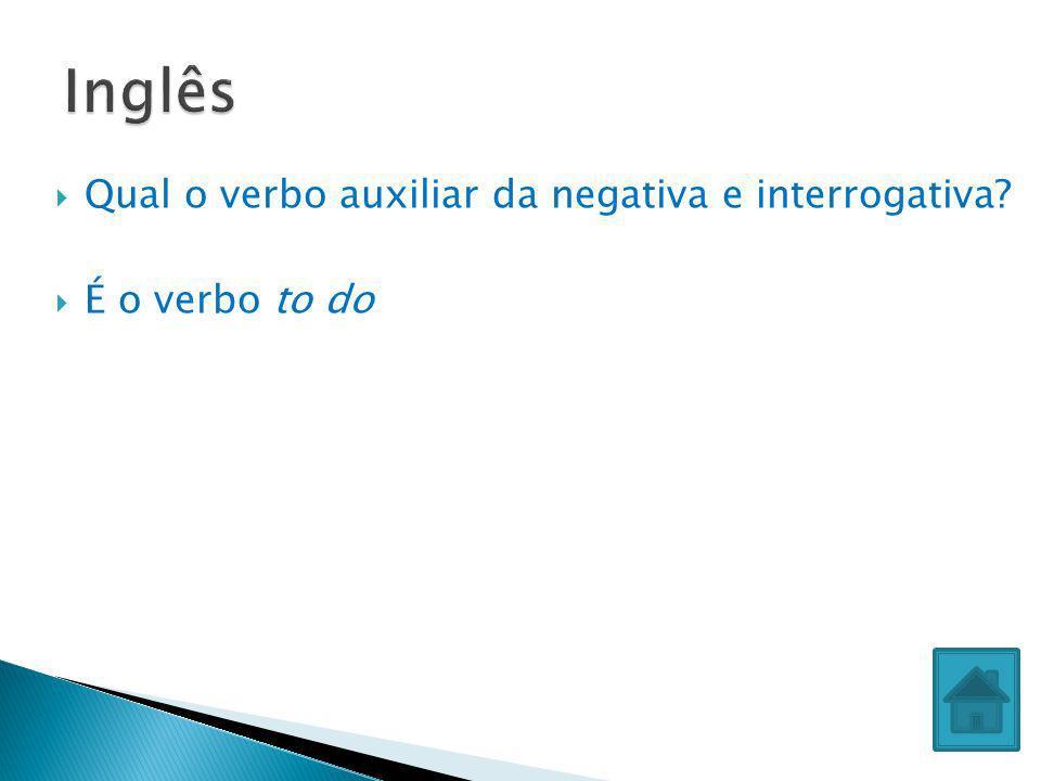 Qual o verbo auxiliar da negativa e interrogativa? É o verbo to do