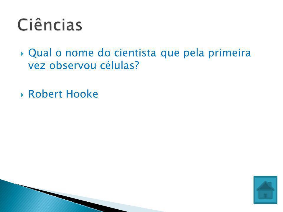 Qual o nome do cientista que pela primeira vez observou células? Robert Hooke