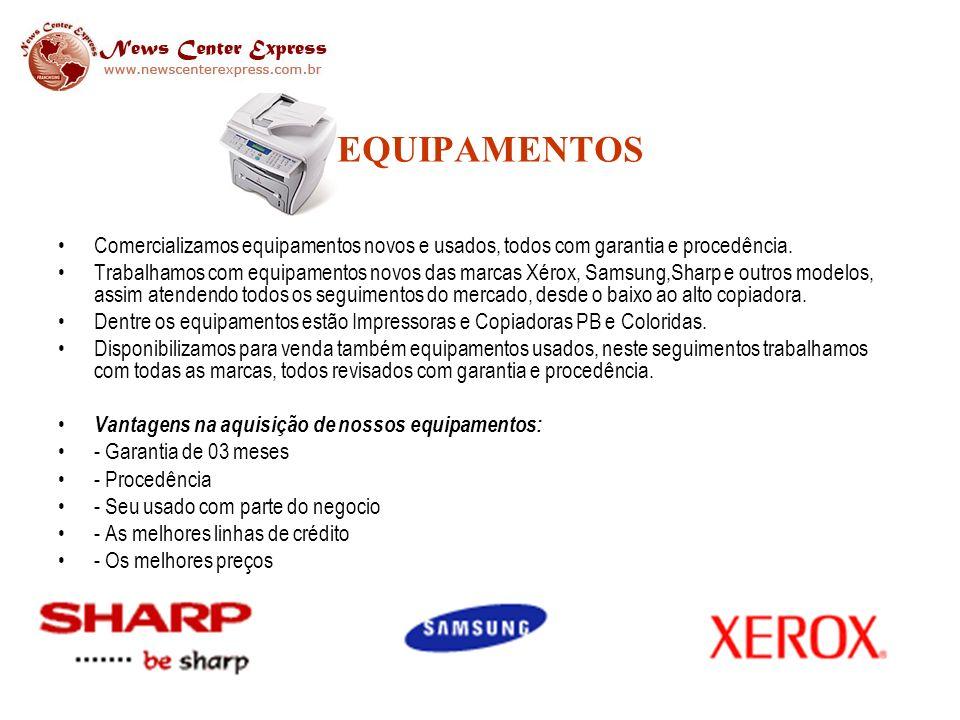 EQUIPAMENTOS Comercializamos equipamentos novos e usados, todos com garantia e procedência. Trabalhamos com equipamentos novos das marcas Xérox, Samsu