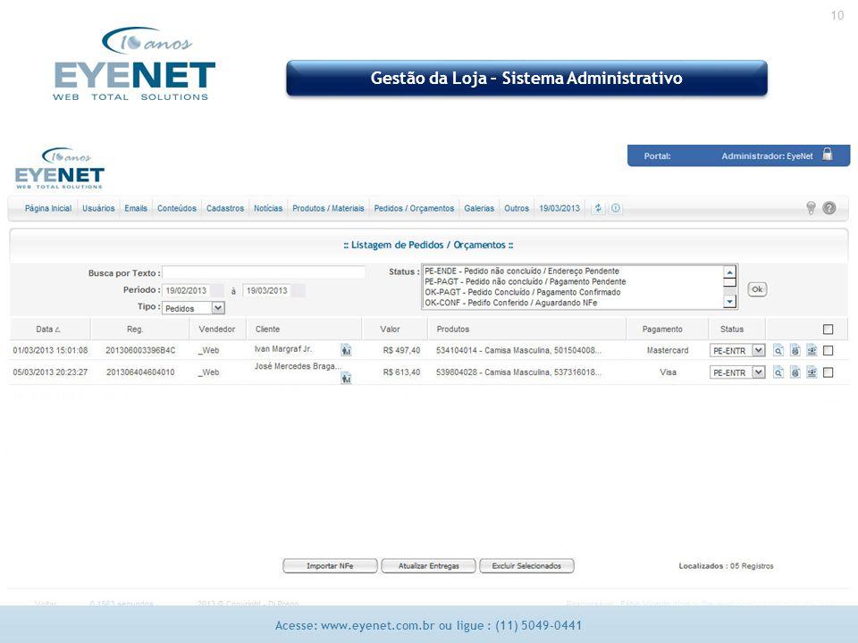 10 Acesse: www.eyenet.com.br ou ligue : (11) 5049-0441 Gestão da Loja – Sistema Administrativo