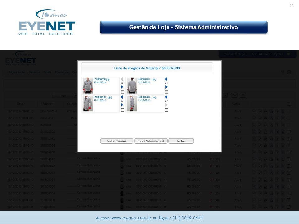 11 Acesse: www.eyenet.com.br ou ligue : (11) 5049-0441 Gestão da Loja – Sistema Administrativo