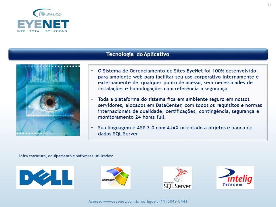 14 Acesse: www.eyenet.com.br ou ligue : (11) 5049-0441 O Sistema de Gerenciamento de Sites EyeNet foi 100% desenvolvido para ambiente web para facilitar seu uso corporativo internamente e externamente de qualquer ponto de acesso, sem necessidades de instalações e homologações com referência a segurança.