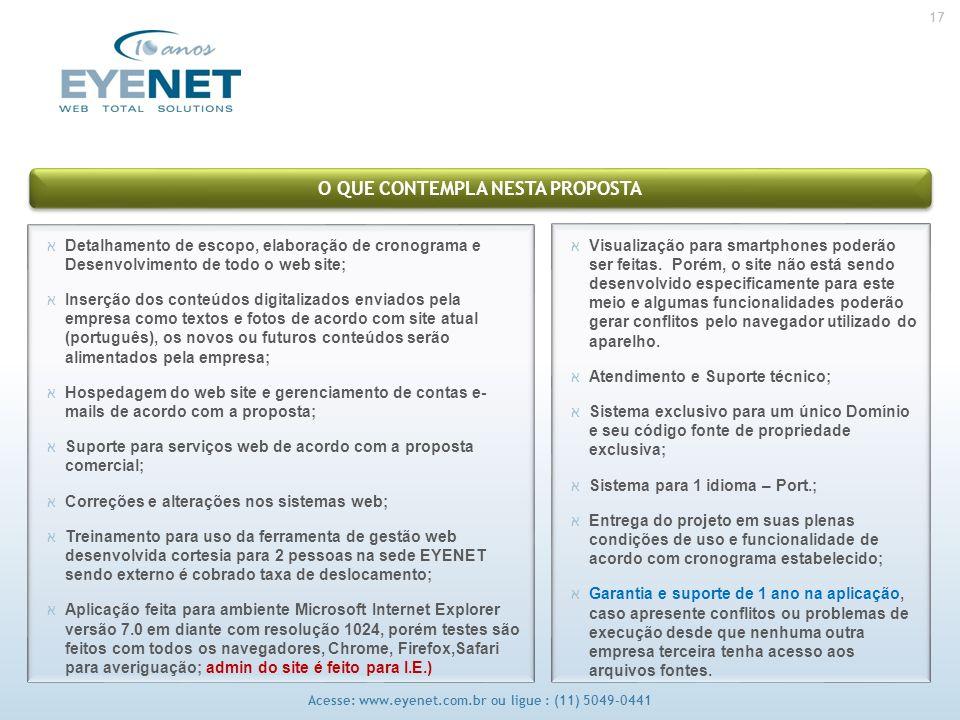 17 Acesse: www.eyenet.com.br ou ligue : (11) 5049-0441 O QUE CONTEMPLA NESTA PROPOSTA אVisualização para smartphones poderão ser feitas. Porém, o site