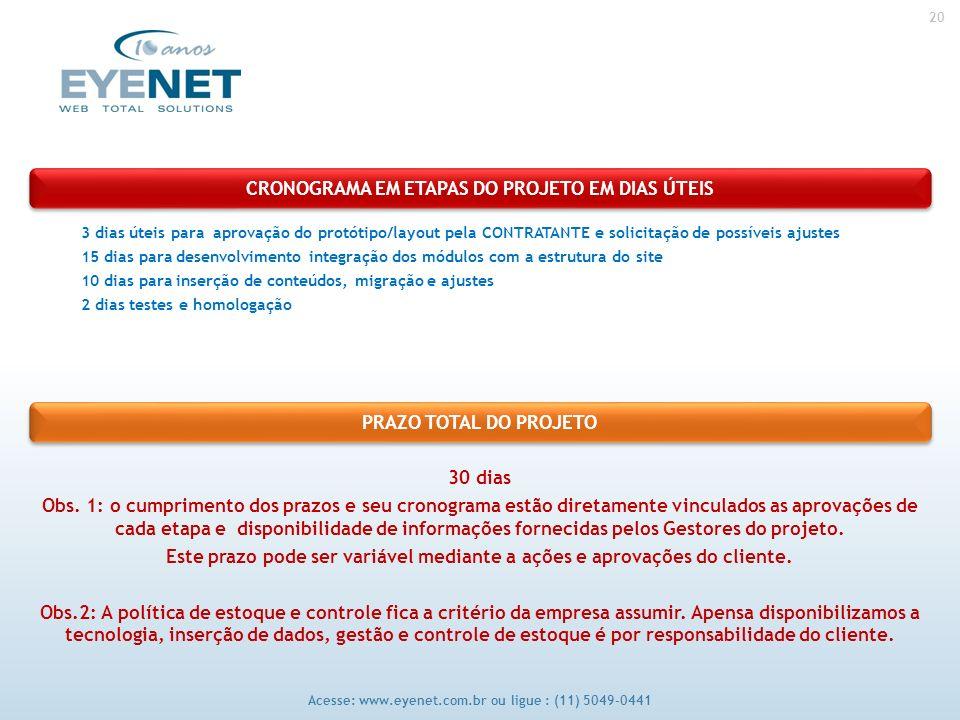 20 Acesse: www.eyenet.com.br ou ligue : (11) 5049-0441 CRONOGRAMA EM ETAPAS DO PROJETO EM DIAS ÚTEIS PRAZO TOTAL DO PROJETO 3 dias úteis para aprovaçã
