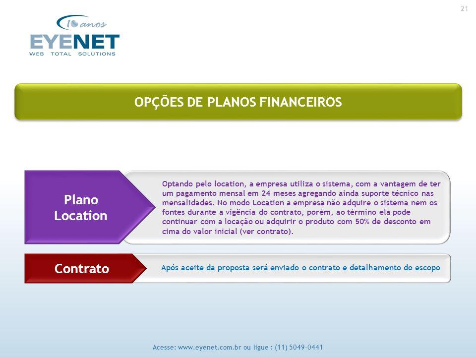 21 Acesse: www.eyenet.com.br ou ligue : (11) 5049-0441 OPÇÕES DE PLANOS FINANCEIROS Optando pelo location, a empresa utiliza o sistema, com a vantagem