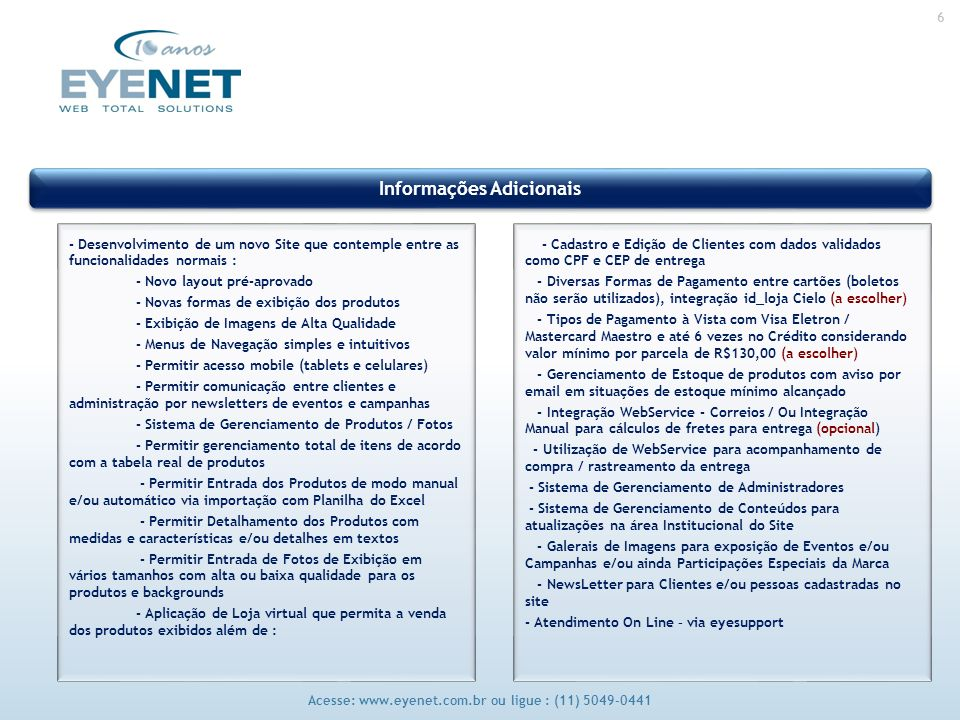 6 Acesse: www.eyenet.com.br ou ligue : (11) 5049-0441 Informações Adicionais - Desenvolvimento de um novo Site que contemple entre as funcionalidades