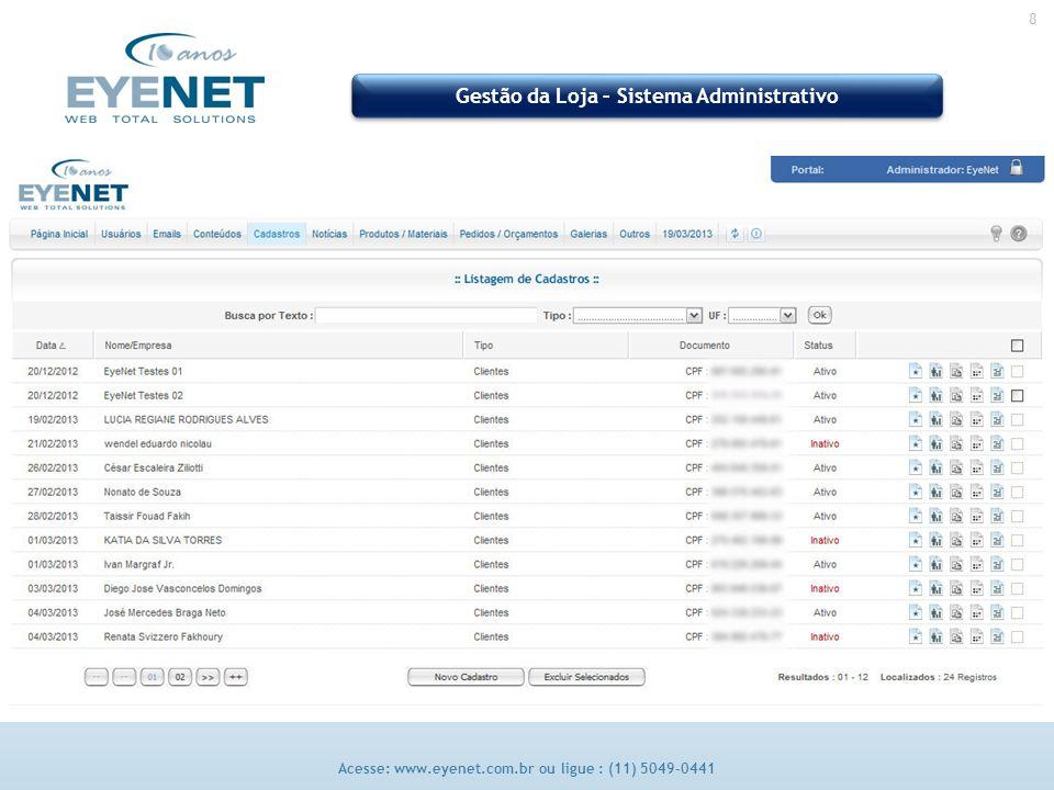 8 Acesse: www.eyenet.com.br ou ligue : (11) 5049-0441 Gestão da Loja – Sistema Administrativo