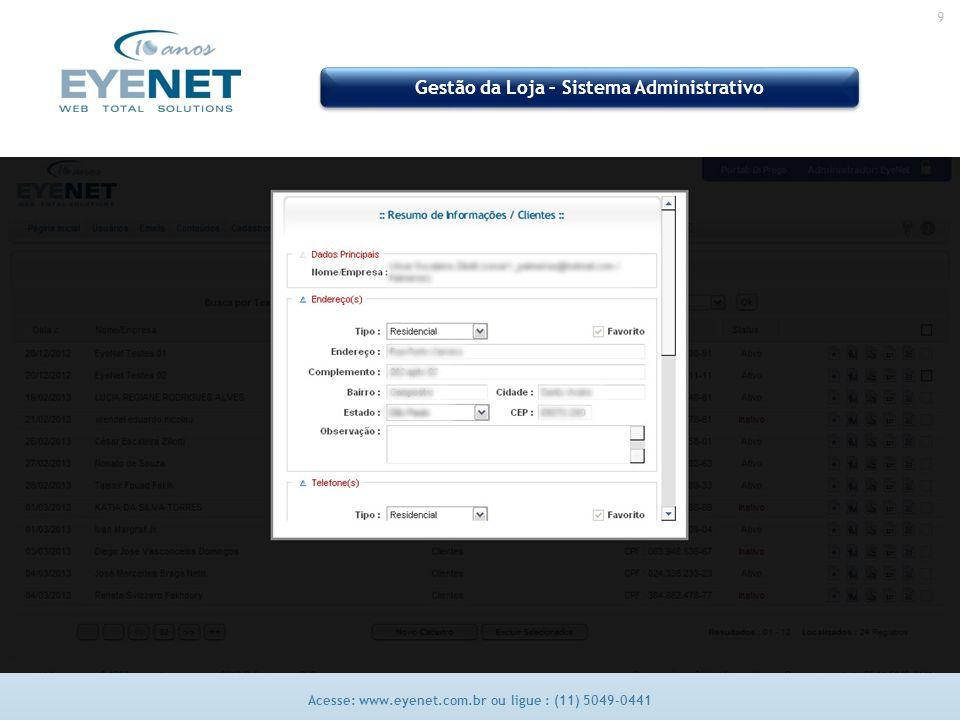 9 Acesse: www.eyenet.com.br ou ligue : (11) 5049-0441 Gestão da Loja – Sistema Administrativo