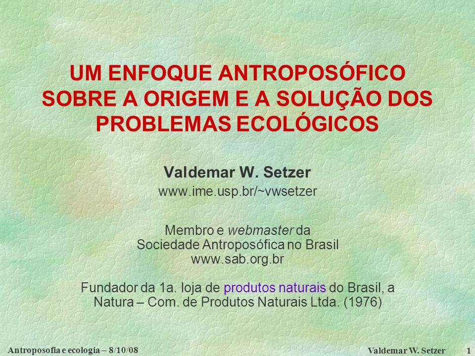 Antroposofia e ecologia – 8/10/08 Valdemar W.
