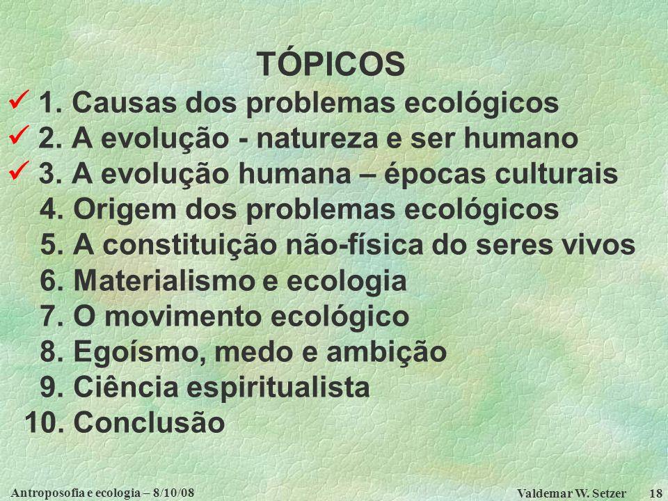 Antroposofia e ecologia – 8/10/08 Valdemar W.Setzer 18 TÓPICOS 1.