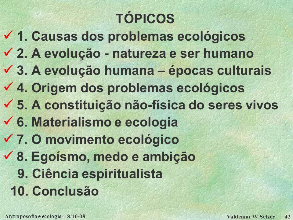 Antroposofia e ecologia – 8/10/08 Valdemar W.Setzer 42 TÓPICOS 1.