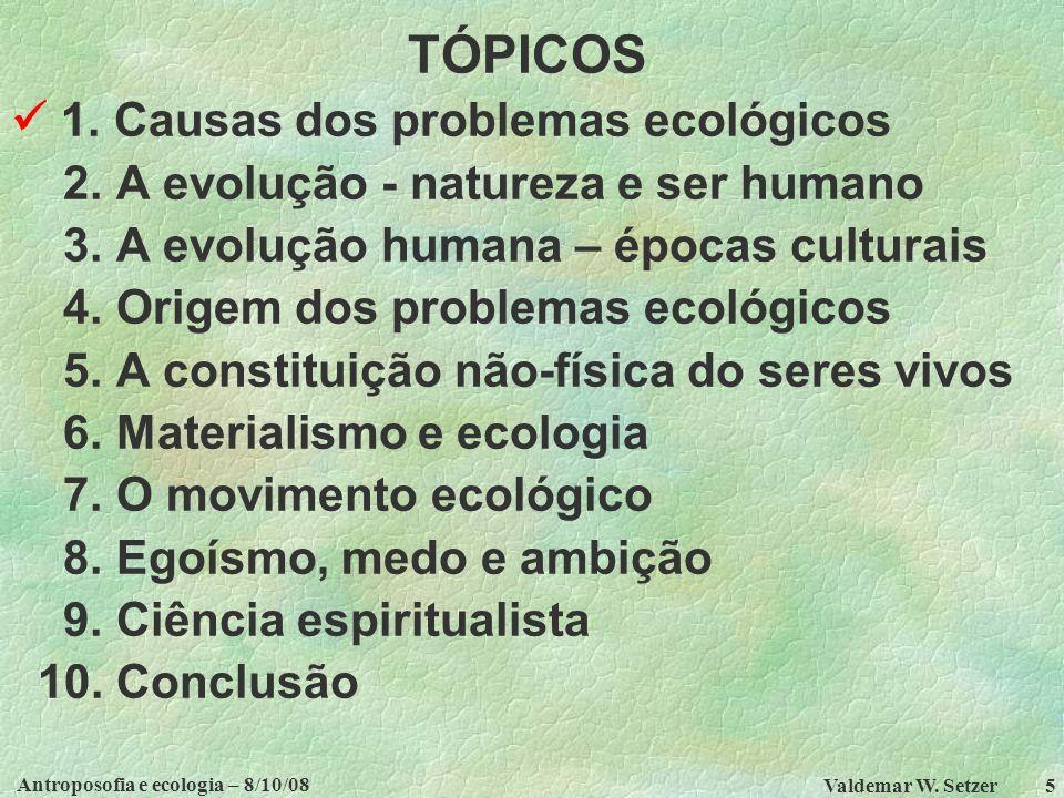 Antroposofia e ecologia – 8/10/08 Valdemar W.Setzer 46 TÓPICOS 1.
