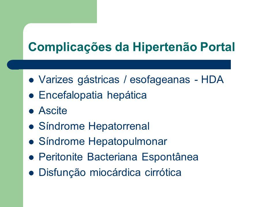 Complicações da Hipertenão Portal Varizes gástricas / esofageanas - HDA Encefalopatia hepática Ascite Síndrome Hepatorrenal Síndrome Hepatopulmonar Pe
