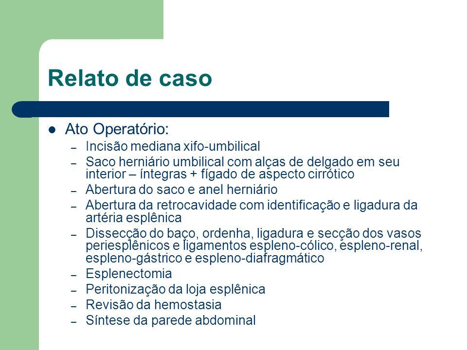 Relato de caso Ato Operatório: – Incisão mediana xifo-umbilical – Saco herniário umbilical com alças de delgado em seu interior – íntegras + fígado de