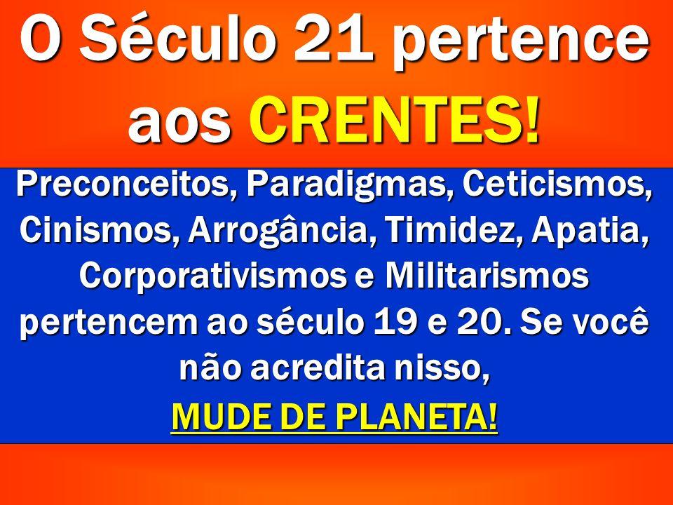 O Século 21 pertence aos CRENTES.