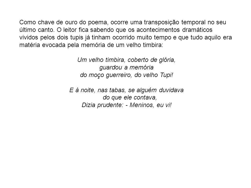 Como chave de ouro do poema, ocorre uma transposição temporal no seu último canto. O leitor fica sabendo que os acontecimentos dramáticos vividos pelo