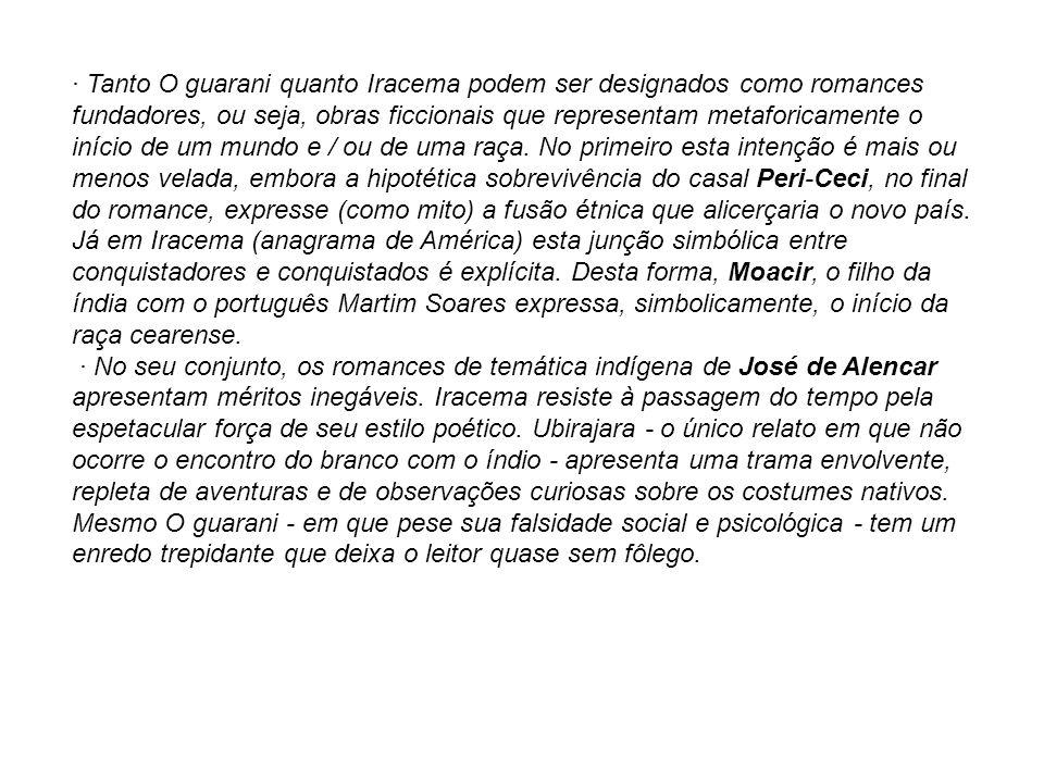 · Tanto O guarani quanto Iracema podem ser designados como romances fundadores, ou seja, obras ficcionais que representam metaforicamente o início de