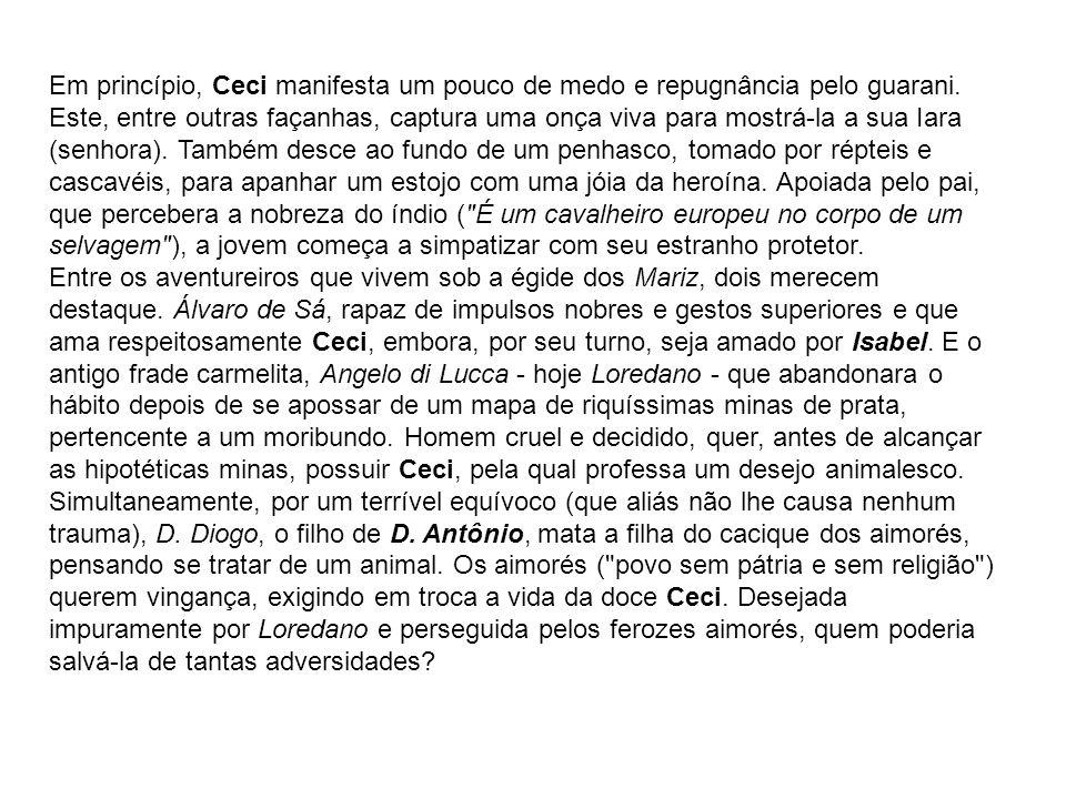 Em princípio, Ceci manifesta um pouco de medo e repugnância pelo guarani. Este, entre outras façanhas, captura uma onça viva para mostrá-la a sua Iara