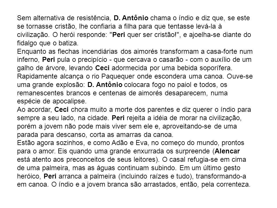 Sem alternativa de resistência, D. Antônio chama o índio e diz que, se este se tornasse cristão, lhe confiaria a filha para que tentasse levá-la à civ