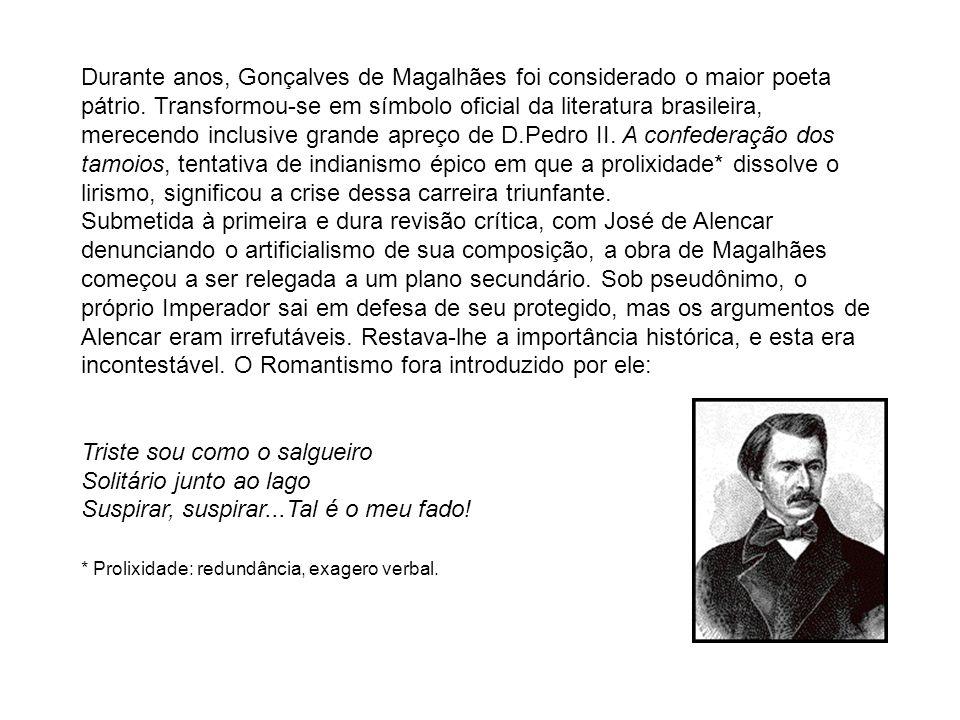 Durante anos, Gonçalves de Magalhães foi considerado o maior poeta pátrio. Transformou-se em símbolo oficial da literatura brasileira, merecendo inclu