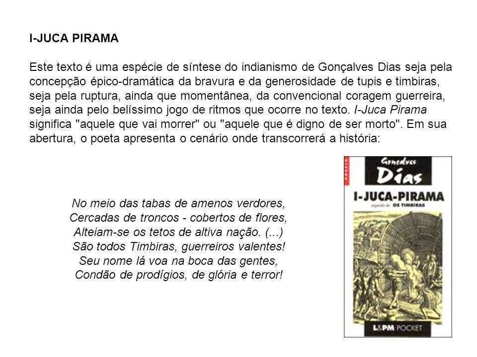 I-JUCA PIRAMA Este texto é uma espécie de síntese do indianismo de Gonçalves Dias seja pela concepção épico-dramática da bravura e da generosidade de