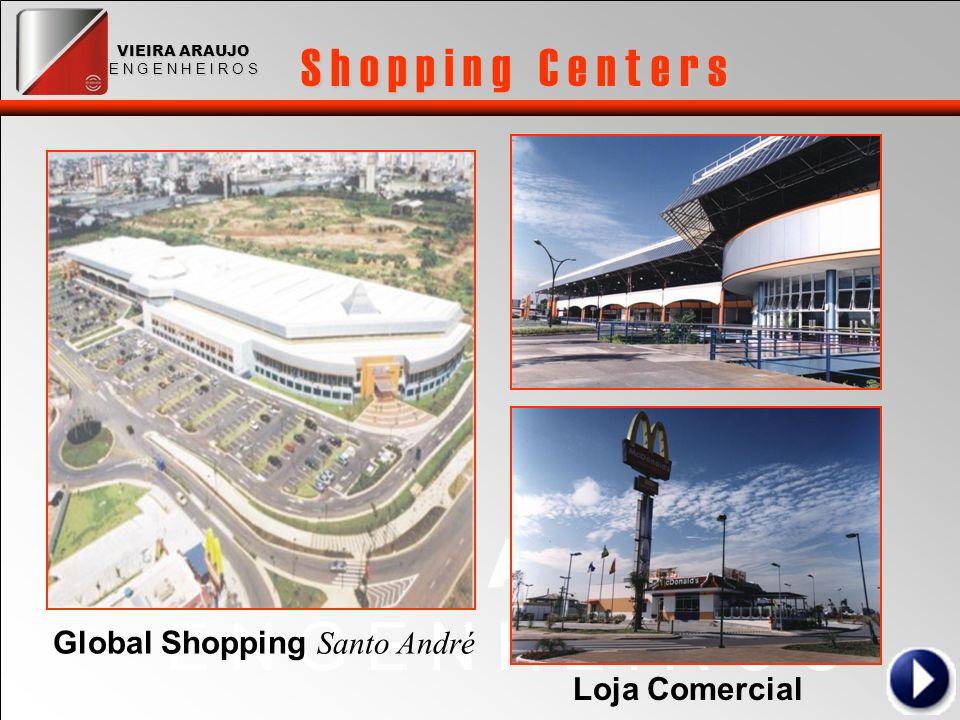 VIEIRA ARAUJO E N G E N H E I R O S VIEIRA ARAUJO E N G E N H E I R O S S h o p p i n g C e n t e r s Global Shopping Santo André Loja Comercial