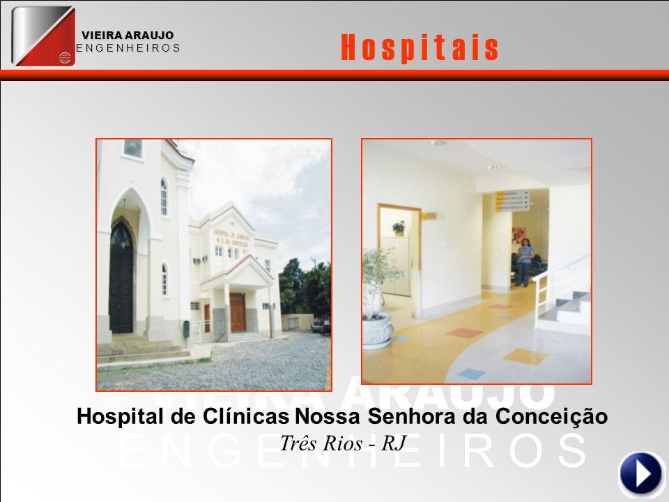 VIEIRA ARAUJO E N G E N H E I R O S VIEIRA ARAUJO E N G E N H E I R O S H o s p i t a i s Hospital de Clínicas Nossa Senhora da Conceição Três Rios - RJ