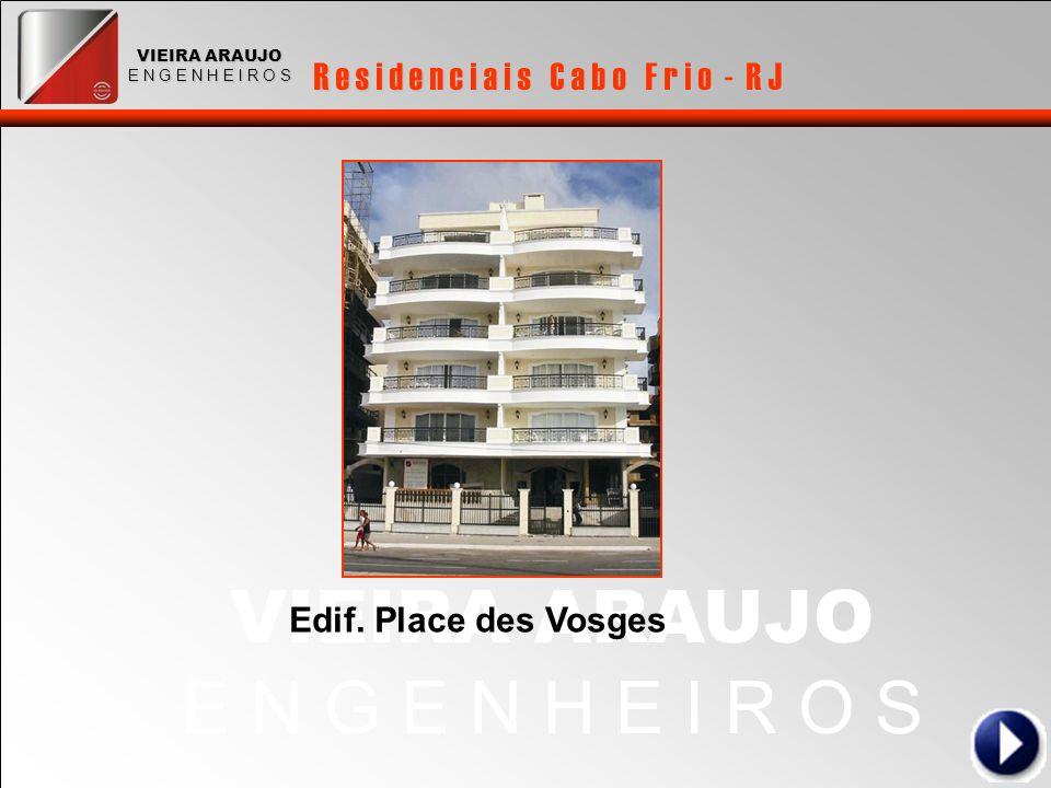 VIEIRA ARAUJO E N G E N H E I R O S R e s i d e n c i a i s C a b o F r i o - R J VIEIRA ARAUJO E N G E N H E I R O S Edif. Place des Vosges