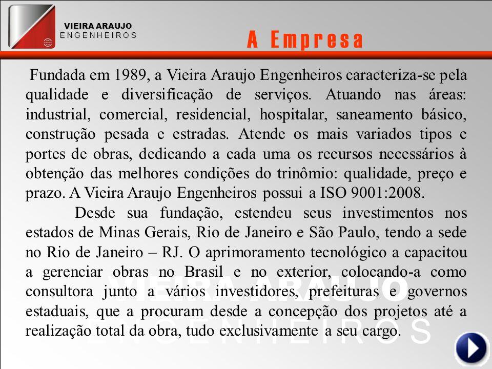 A E m p r e s a VIEIRA ARAUJO E N G E N H E I R O S Fundada em 1989, a Vieira Araujo Engenheiros caracteriza-se pela qualidade e diversificação de serviços.