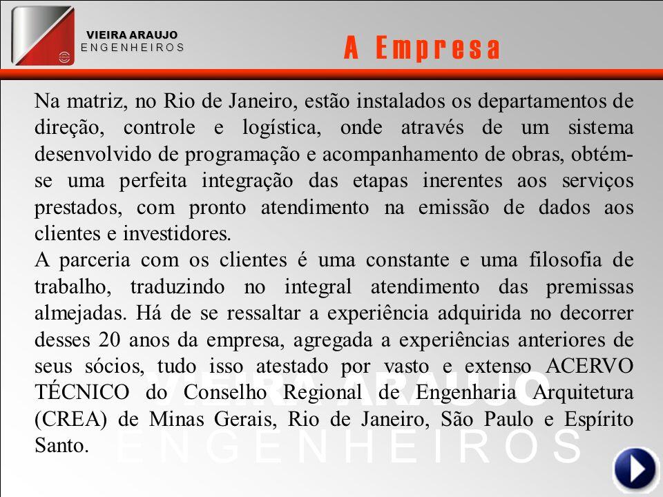 VIEIRA ARAUJO E N G E N H E I R O S Na matriz, no Rio de Janeiro, estão instalados os departamentos de direção, controle e logística, onde através de