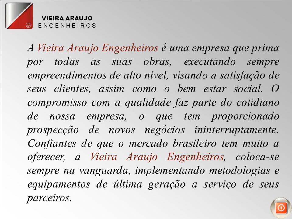 VIEIRA ARAUJO E N G E N H E I R O S A Vieira Araujo Engenheiros é uma empresa que prima por todas as suas obras, executando sempre empreendimentos de alto nível, visando a satisfação de seus clientes, assim como o bem estar social.
