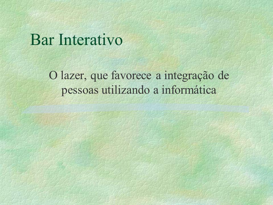 Bar Interativo O lazer, que favorece a integração de pessoas utilizando a informática