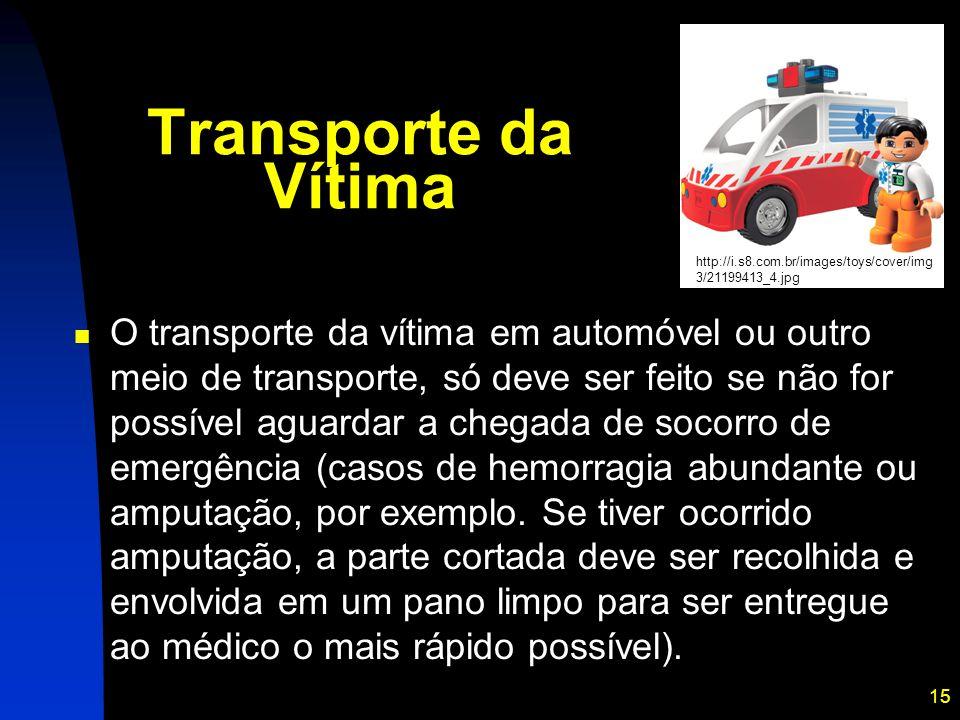 15 Transporte da Vítima O transporte da vítima em automóvel ou outro meio de transporte, só deve ser feito se não for possível aguardar a chegada de s