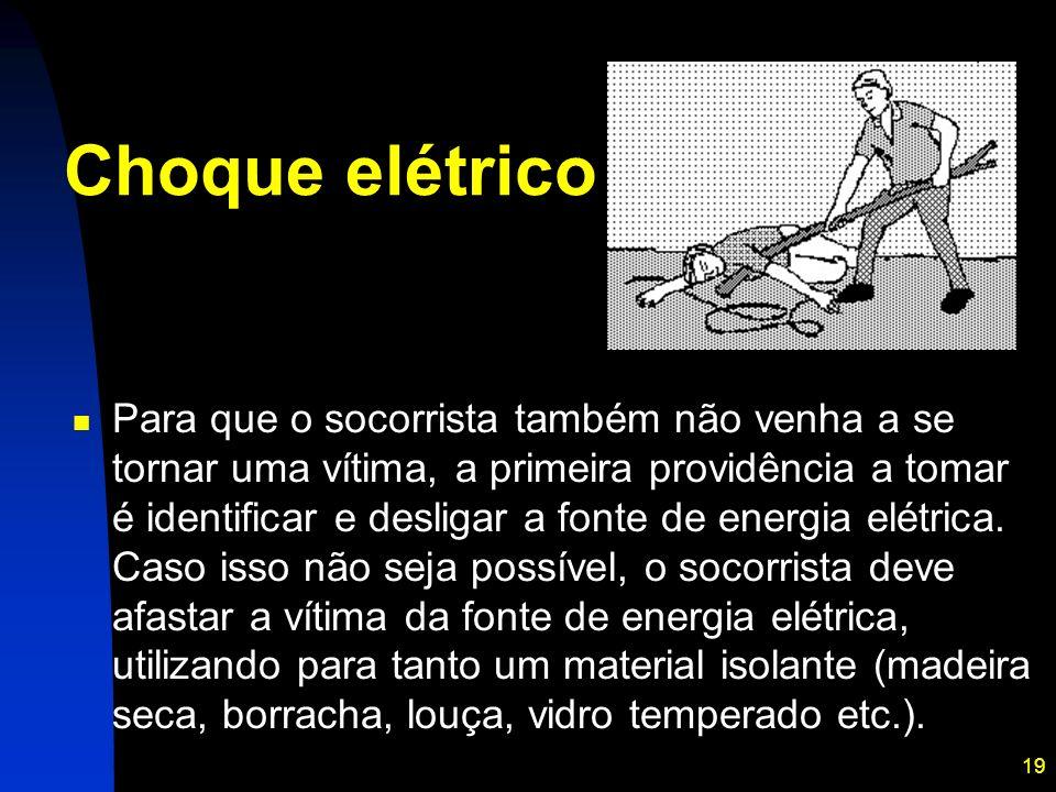 19 Para que o socorrista também não venha a se tornar uma vítima, a primeira providência a tomar é identificar e desligar a fonte de energia elétrica.