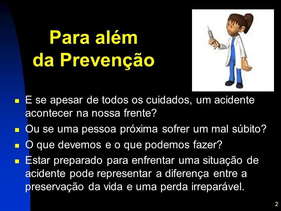 2 Para além da Prevenção E se apesar de todos os cuidados, um acidente acontecer na nossa frente? Ou se uma pessoa próxima sofrer um mal súbito? O que