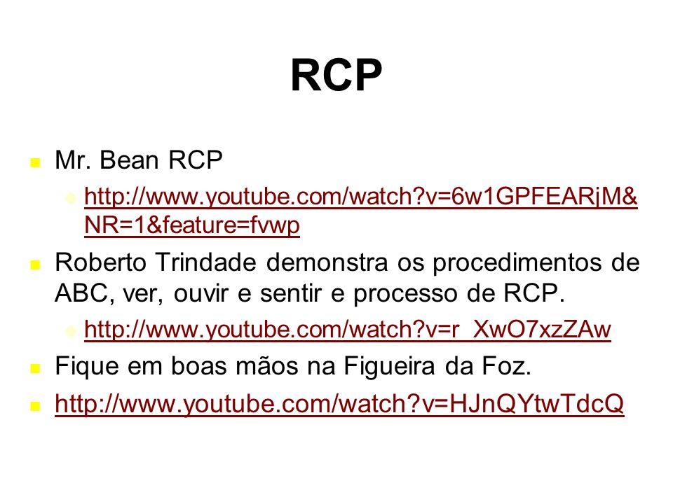 RCP Mr. Bean RCP http://www.youtube.com/watch?v=6w1GPFEARjM& NR=1&feature=fvwp http://www.youtube.com/watch?v=6w1GPFEARjM& NR=1&feature=fvwp Roberto T