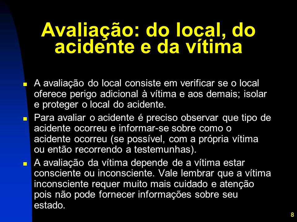 8 Avaliação: do local, do acidente e da vítima A avaliação do local consiste em verificar se o local oferece perigo adicional à vítima e aos demais; i