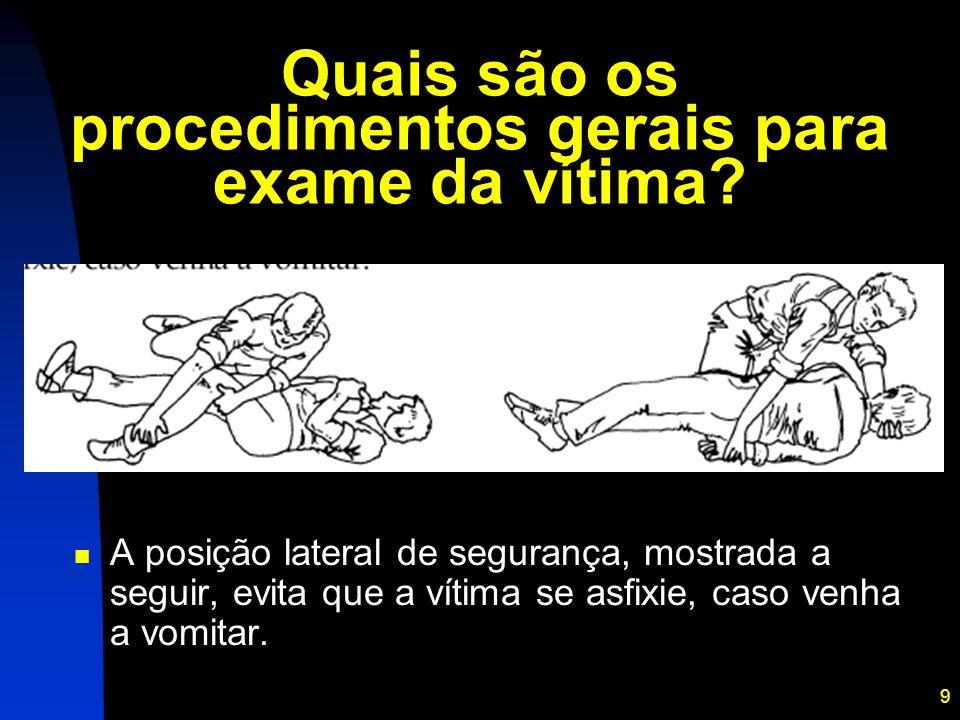 9 Quais são os procedimentos gerais para exame da vítima? A posição lateral de segurança, mostrada a seguir, evita que a vítima se asfixie, caso venha