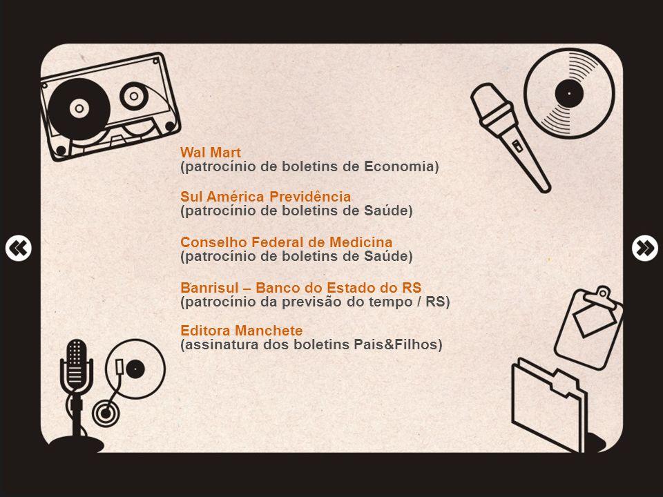 Wal Mart (patrocínio de boletins de Economia) Sul América Previdência (patrocínio de boletins de Saúde) Conselho Federal de Medicina (patrocínio de bo