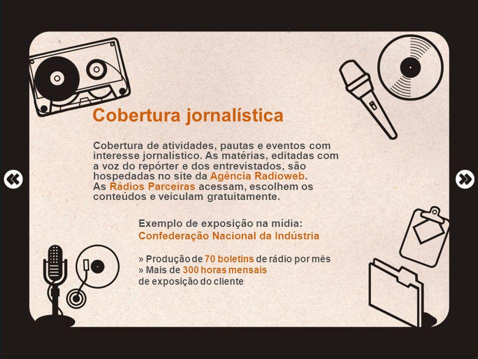 Cobertura jornalística Cobertura de atividades, pautas e eventos com interesse jornalístico. As matérias, editadas com a voz do repórter e dos entrevi