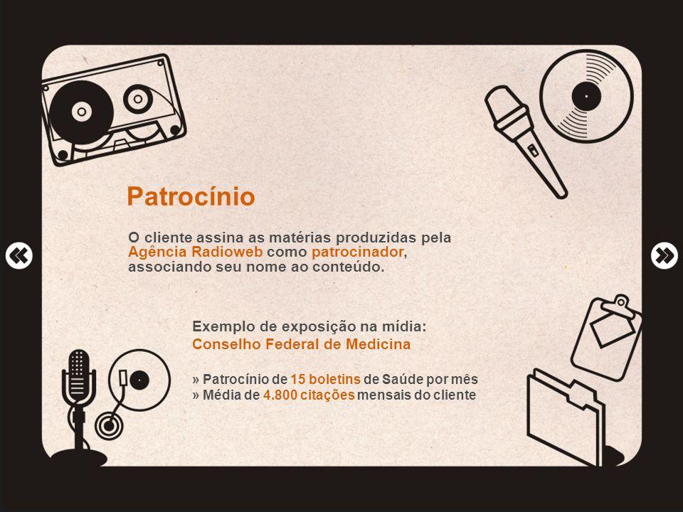 Patrocínio O cliente assina as matérias produzidas pela Agência Radioweb como patrocinador, associando seu nome ao conteúdo. Exemplo de exposição na m