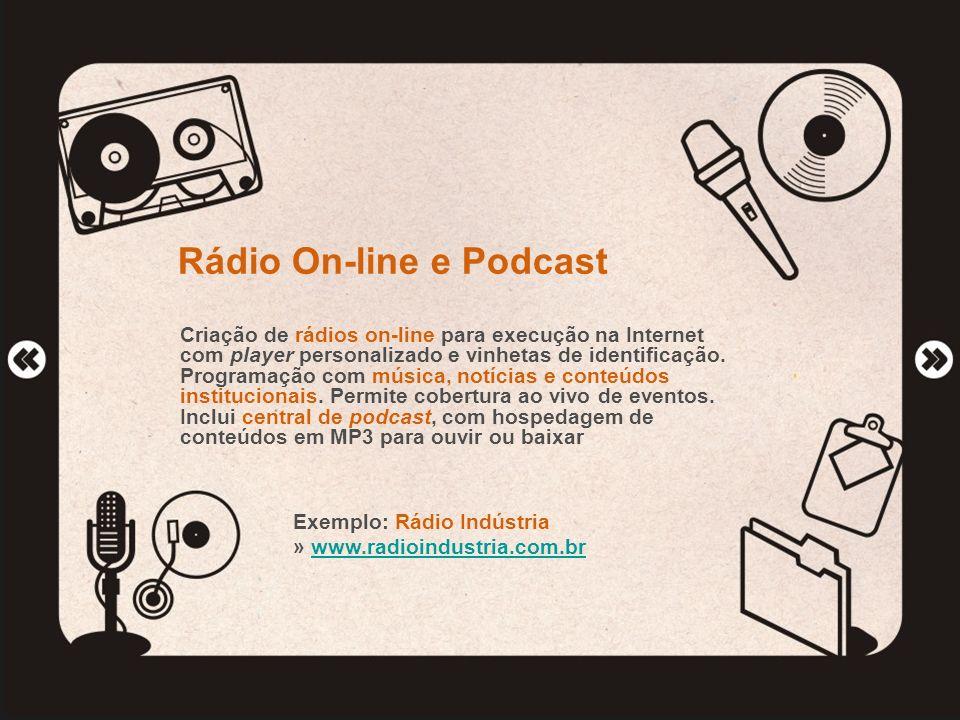 Rádio On-line e Podcast Criação de rádios on-line para execução na Internet com player personalizado e vinhetas de identificação. Programação com músi