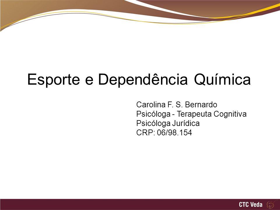 Esporte e Dependência Química Carolina F. S. Bernardo Psicóloga - Terapeuta Cognitiva Psicóloga Jurídica CRP: 06/98.154