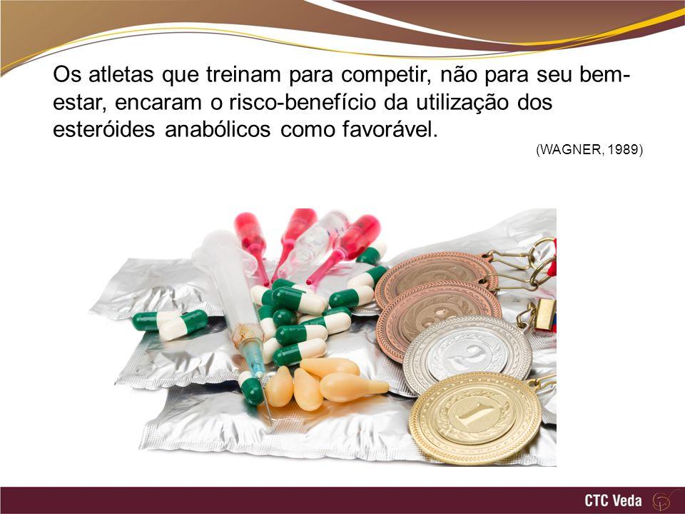 Os atletas que treinam para competir, não para seu bem- estar, encaram o risco-benefício da utilização dos esteróides anabólicos como favorável. (WAGN