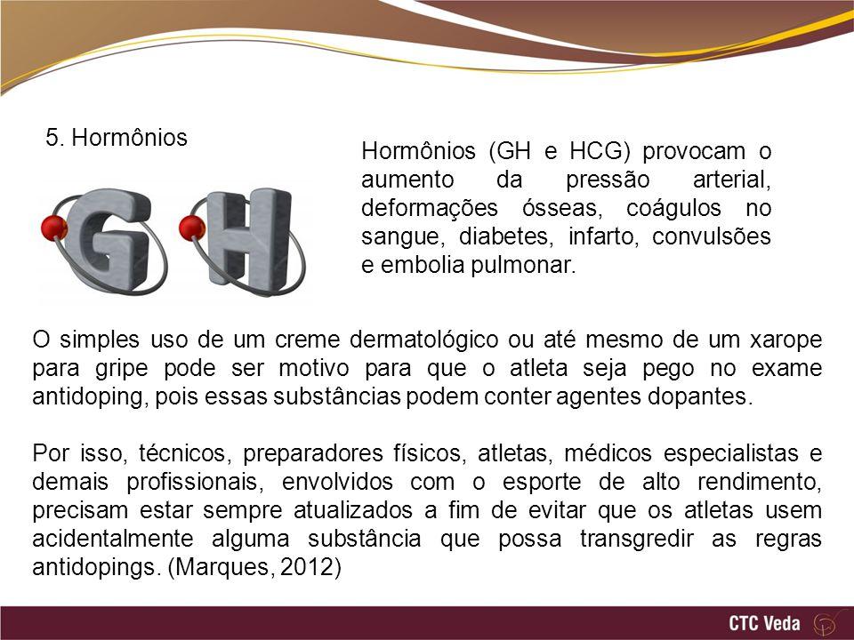5. Hormônios Hormônios (GH e HCG) provocam o aumento da pressão arterial, deformações ósseas, coágulos no sangue, diabetes, infarto, convulsões e embo