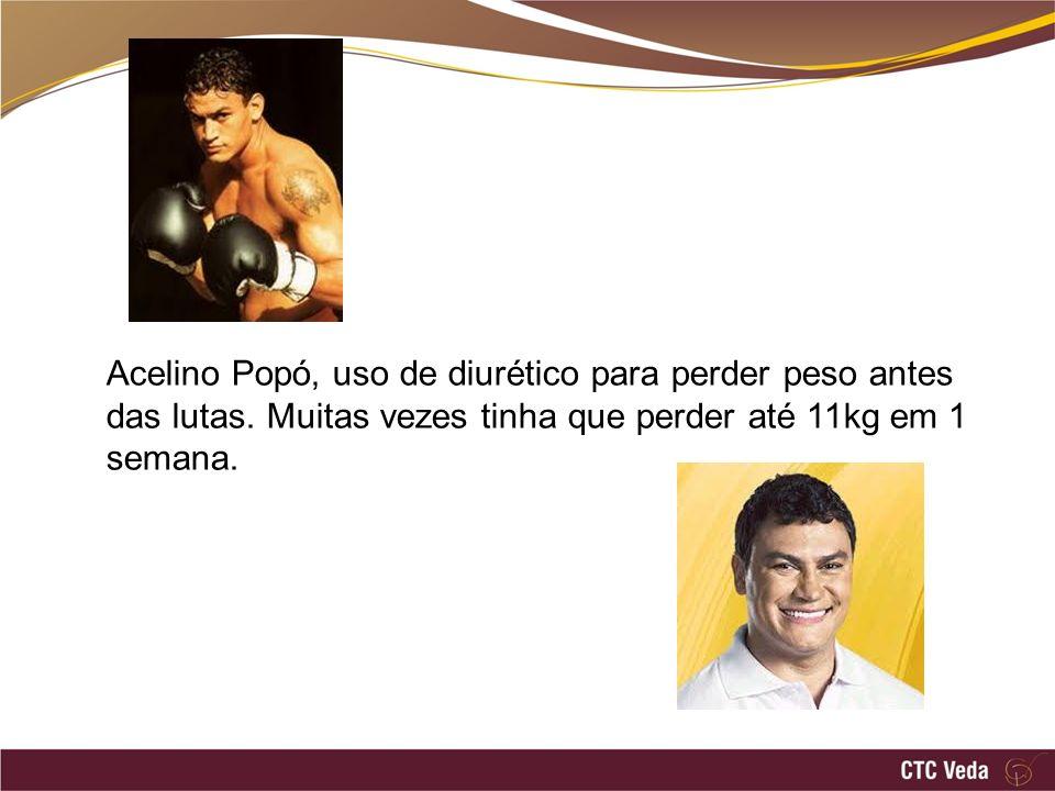 Acelino Popó, uso de diurético para perder peso antes das lutas. Muitas vezes tinha que perder até 11kg em 1 semana.